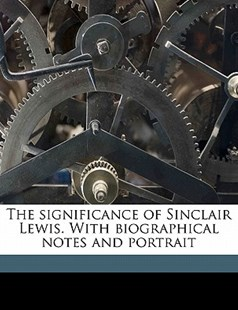 The Significance of Sinclair Lewis with Biographical Notes and Portrait by Stuart Pratt Sherman (9781172341733) - PaperBack - History
