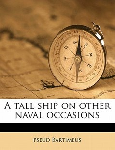 A Tall Ship on Other Naval Occasions by Pseud Bartimeus (9781172342853) - PaperBack - History