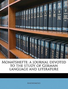 Monatshefte; a Journal Devoted to the Study of German Language and Literature by Anonymous (9781172343249) - PaperBack - History