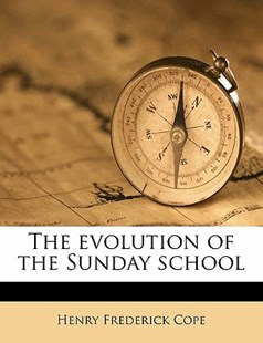 The Evolution of the Sunday School by Henry Frederick Cope (9781172343805) - PaperBack - History