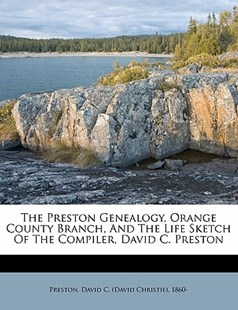 The Preston Genealogy, Orange County Branch, and the Life Sketch of the Compiler, David C. Preston by  (9781172481262) - PaperBack - History