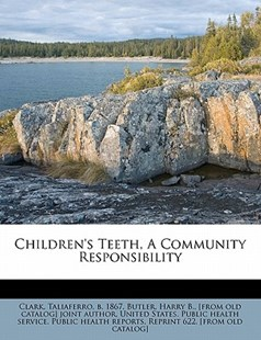 Children's Teeth, a Community Responsibility by Taliaferro Clark, Harry B Butler, United States Public Health Se (9781172484607) - PaperBack - History