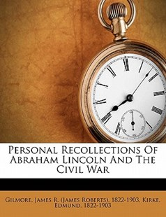 Personal Recollections of Abraham Lincoln and the Civil War by  (9781172490073) - PaperBack - History