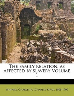 The family relation, as affected by slavery Volume 1 by  (9781172492091) - PaperBack - History