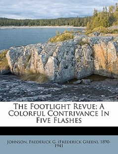 The Footlight Revue; A Colorful Contrivance in Five Flashes by  (9781172492145) - PaperBack - History