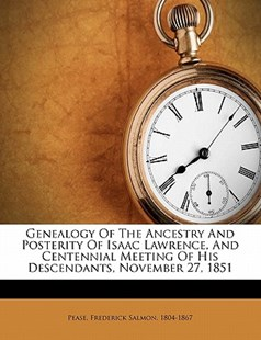 Genealogy of the Ancestry and Posterity of Isaac Lawrence, and Centennial Meeting of His Descendants, November 27 1851 by  (9781172493968) - PaperBack - History