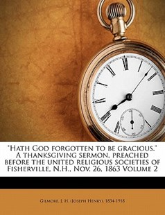 Hath God forgotten to be gracious. A thanksgiving sermon, preached before the united religious societies of Fisherville, N. H. , Nov. 26, 1863 Volume 2 by  (9781172494781) - PaperBack - History