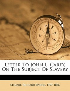 Letter to John L. Carey, on the Subject of Slavery by  (9781172494934) - PaperBack - History