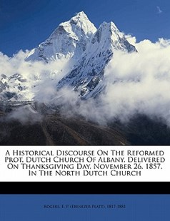 A Historical Discourse on the Reformed Prot. Dutch Church of Albany, Delivered on Thanksgiving Day, November 26, 1857, in the North Dutch Church by  (9781172498154) - PaperBack - History