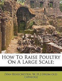 How to Raise Poultry on A Large Scale; by  (9781172502424) - PaperBack - History