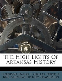 The High Lights of Arkansas History by Arkansas History Commission (9781172502554) - PaperBack - History