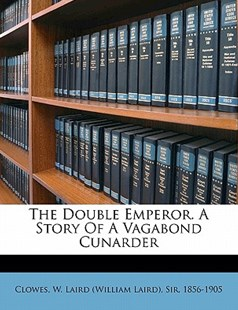 The Double Emperor. A Story of A Vagabond Cunarder by  (9781172510375) - PaperBack - History
