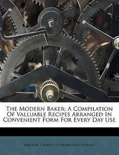 The Modern Baker; A Compilation of Valluable Recipes Arranged in Convenient Form for Every Day Use by  (9781172520701) - PaperBack - History