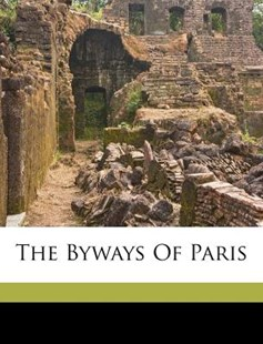 The Byways of Paris by  (9781172521340) - PaperBack - History
