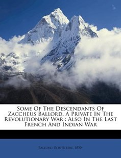 Some of the Descendants of Zaccheus Ballord, a Private in the Revolutionary War by Esek Steere Ballord (9781172523504) - PaperBack - History