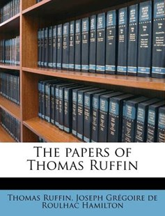 The Papers of Thomas Ruffin Volume 3 by Thomas Ruffin, Joseph Gregoire De Roulhac Hamilton (9781172524525) - PaperBack - History