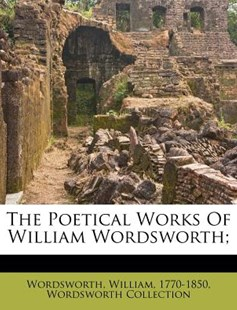 The Poetical Works of William Wordsworth; by Wordsworth Collection (9781172533114) - PaperBack - History
