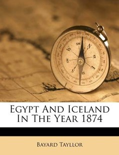 Egypt and Iceland in the Year 1874 by Bayard Tayllor (9781172536702) - PaperBack - History