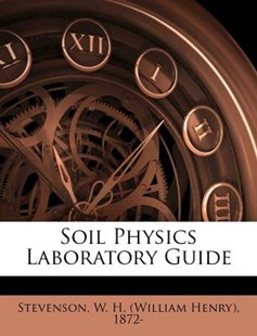 Soil Physics Laboratory Guide by W. H. (William Henry) Stevenson (9781172537488) - PaperBack - History