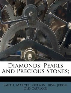 Diamonds, Pearls and Precious Stones; by Marcell Nelson Smith (9781172538270) - PaperBack - History