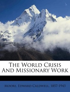 The World Crisis and Missionary Work by Edward Caldwell Moore (9781172543021) - PaperBack - History