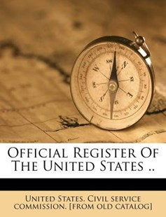 Official Register of the United States by United States. Civil Service Commission. (9781172545452) - PaperBack - History