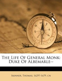 The Life of General Monk by Thomas Skinner (9781172547623) - PaperBack - History