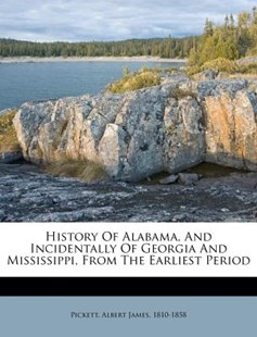 History of Alabama, and Incidentally of Georgia and Mississippi, from the Earliest Period by Albert James Pickett (9781172556137) - PaperBack - History