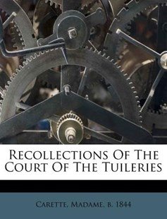 Recollections of the Court of the Tuileries by Madame Carette (9781172560097) - PaperBack - History