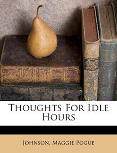 Thoughts for Idle Hours by Johnson Pogue (9781172561858) - PaperBack - History