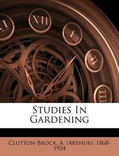 Studies in Gardening by A. (Arthur) Clutton-Brock (9781172561872) - PaperBack - History