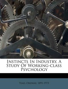 Instincts in Industry, a Study of Working-Class Psychology by  (9781172565696) - PaperBack - History