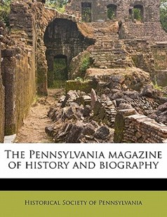 The Pennsylvania Magazine of History and Biography by Historical Society of Pennsylvania (9781172743520) - PaperBack - History