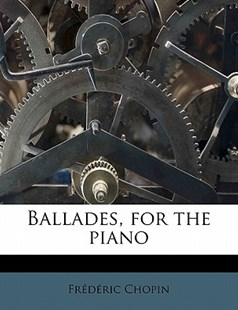 Ballades, for the Piano by Fr D Ric Chopin, Frederic Chopin (9781172897490) - PaperBack - History