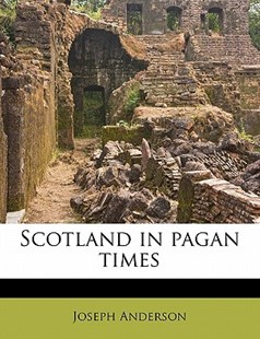 Scotland in Pagan Times by Joseph Anderson (9781172902385) - PaperBack - History