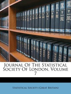 Journal of the Statistical Society of London, Volume 7 by Statistical Society (Great Britain) (9781173023317) - PaperBack - History Asia