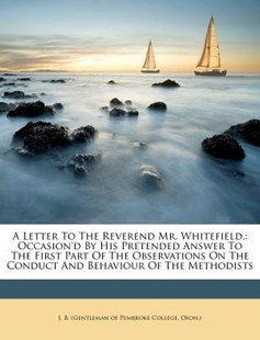 A Letter to the Reverend Mr. Whitefield, by Ox J B (Gentleman of Pembroke-College (9781173025083) - PaperBack - History