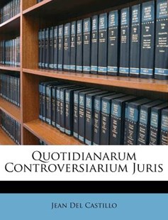 Quotidianarum Controversiarium Juris by Jean Del Castillo (9781173029135) - PaperBack - History