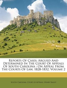 Reports of Cases by South Carolina Court of Appeals, Henry Bailey (9781173031060) - PaperBack - History