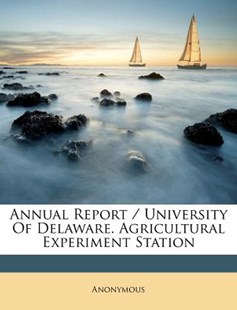 Annual Report / University of Delaware. Agricultural Experiment Station by Anonymous (9781173037703) - PaperBack - History