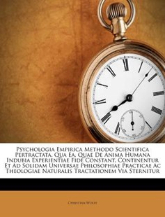 Psychologia Empirica Methodo Scientifica Pertractata, Qua Ea, Quae de Anima Humana Indubia Experientiae Fide Constant, Continentur Et Ad Solidam Universae Philosophiae Practicae AC Theologiae Naturalis Tractationem Via Sternitur by Christian Wolff Fre (9781173040345) - PaperBack - Modern & Contemporary Fiction Literature