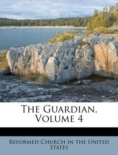 The Guardian, Volume 4 by Reformed Church in the United States (9781173040871) - PaperBack - History