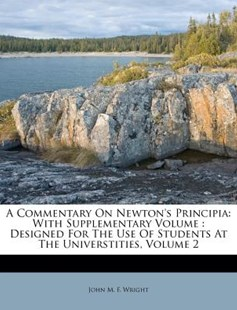 A Commentary on Newton's Principia by John M F Wright (9781173043018) - PaperBack - History