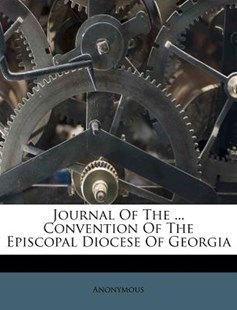 Journal of the ... Convention of the Episcopal Diocese of Georgia by Anonymous (9781173043438) - PaperBack - History