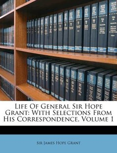 Life of General Sir Hope Grant by James Hope Grant Sir (9781173047788) - PaperBack - History