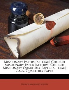 Missionary Papers [afterw.] Church Missionary Paper [afterw.] Church Missionary Quarterly Paper [afterw.] C.M.S. Quarterly Paper by Church Missionary Society (9781173049621) - PaperBack - History