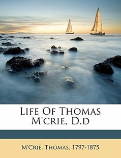 Life of Thomas M'crie, D. d by M&apos 1797-1875, Thomas M'Crie (9781173171568) - PaperBack - History