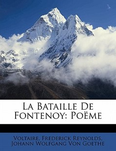 La Bataille de Fontenoy by Voltaire, Frederick Reynolds, Johann Wolfgang Von Goethe, Johann Wolfgang Von Goethe (9781173261726) - PaperBack - History