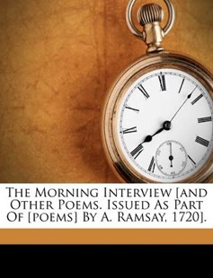 The Morning Interview [and Other Poems. Issued as Part of [poems] by A. Ramsay, 1720]. by Allan Ramsay (9781173320744) - PaperBack - History