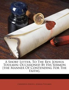 A Short Letter, to the Rev. Joshua Toulmin by Candidus (Pseud ), Joshua Toulmin (9781173395926) - PaperBack - History